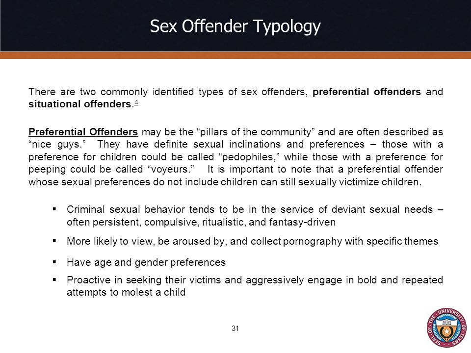 Sex Offender Typology There are two commonly identified types of sex offenders, preferential offenders and situational offenders.4.