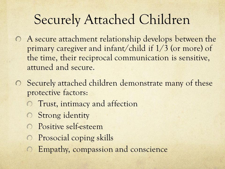 factors that create a secure attachment on people Supporting healthy relationships between young children and their parents many people would see keisha's the key factor in promoting a secure attachment is.