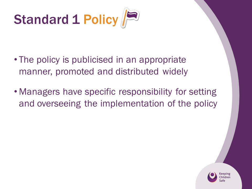Standard 1 Policy The policy is publicised in an appropriate manner, promoted and distributed widely.