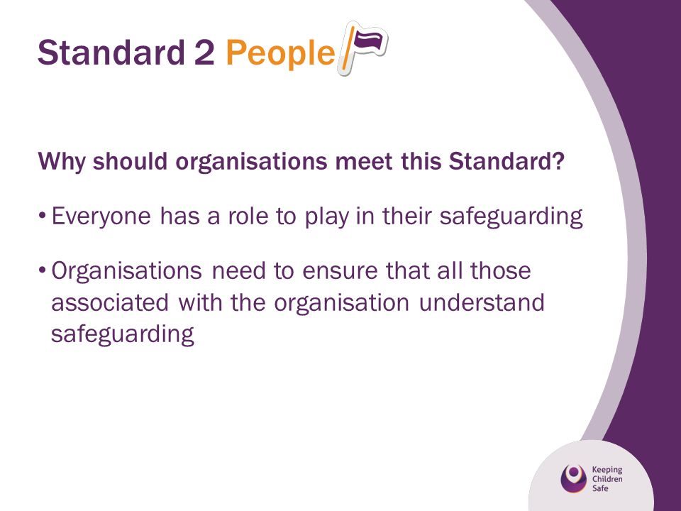 Standard 2 People Why should organisations meet this Standard