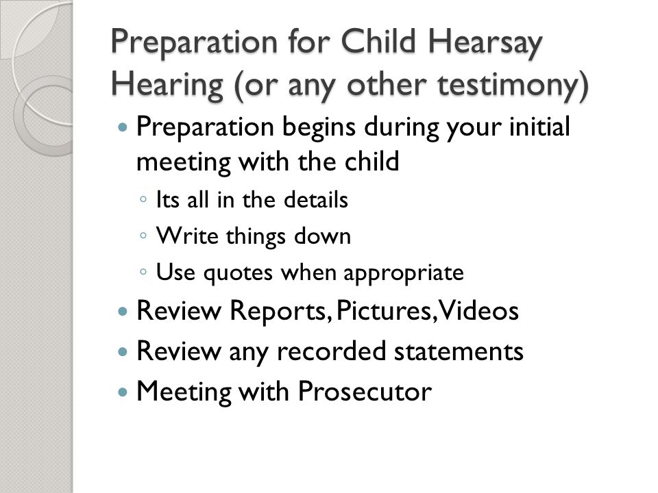 Preparation for Child Hearsay Hearing (or any other testimony)