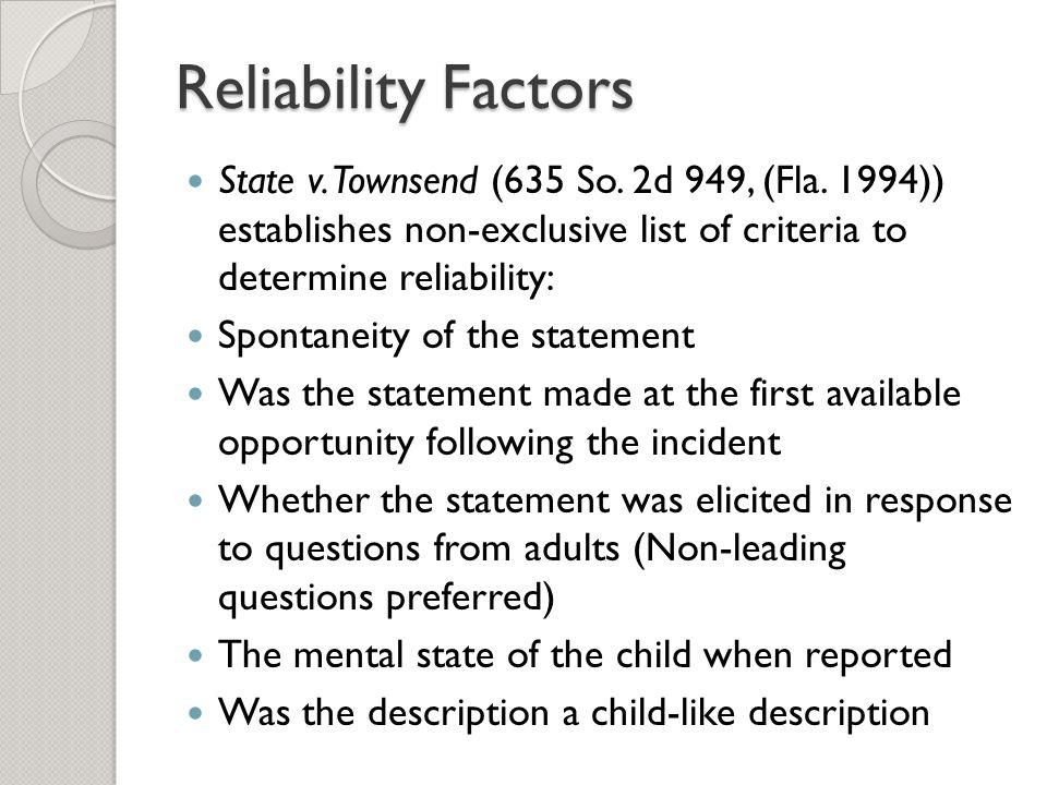 Reliability Factors State v. Townsend (635 So. 2d 949, (Fla. 1994)) establishes non-exclusive list of criteria to determine reliability: