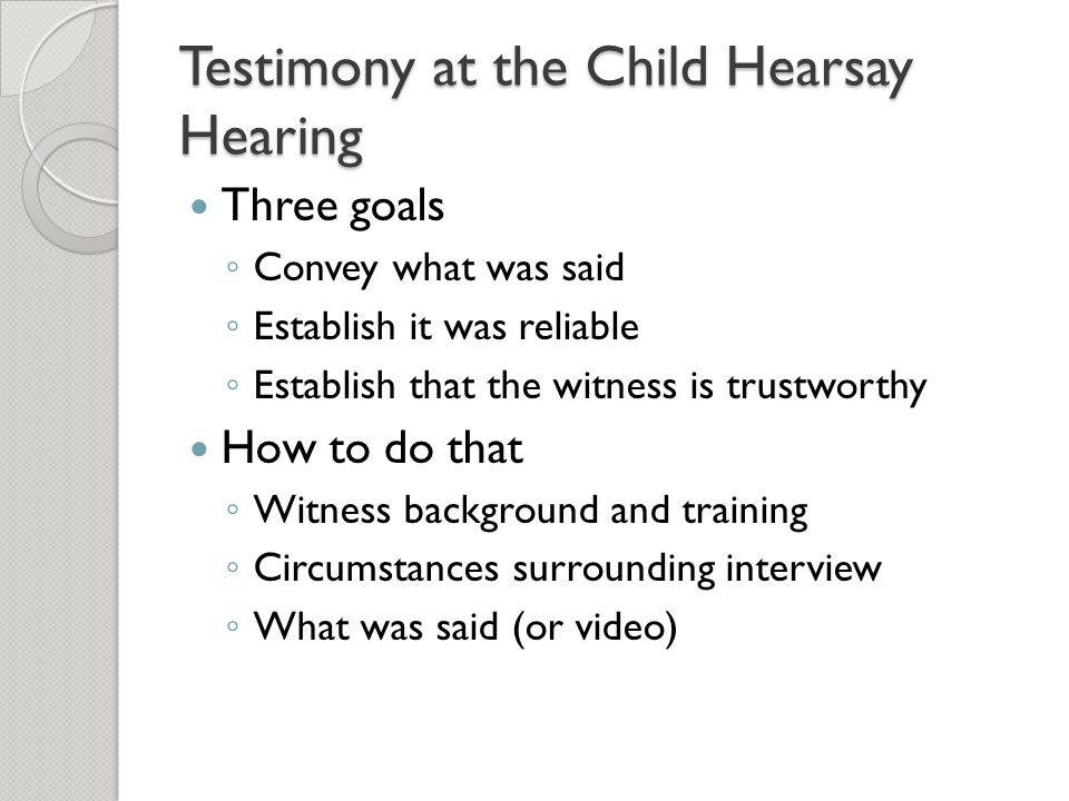 Testimony at the Child Hearsay Hearing