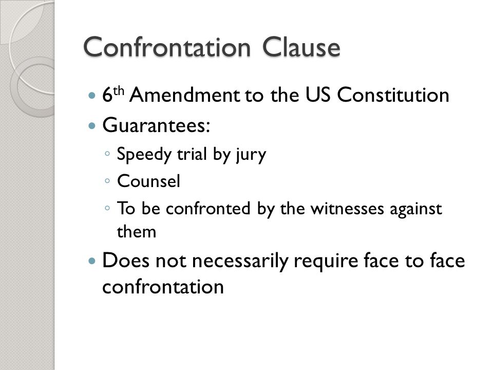 Confrontation Clause 6th Amendment to the US Constitution Guarantees: