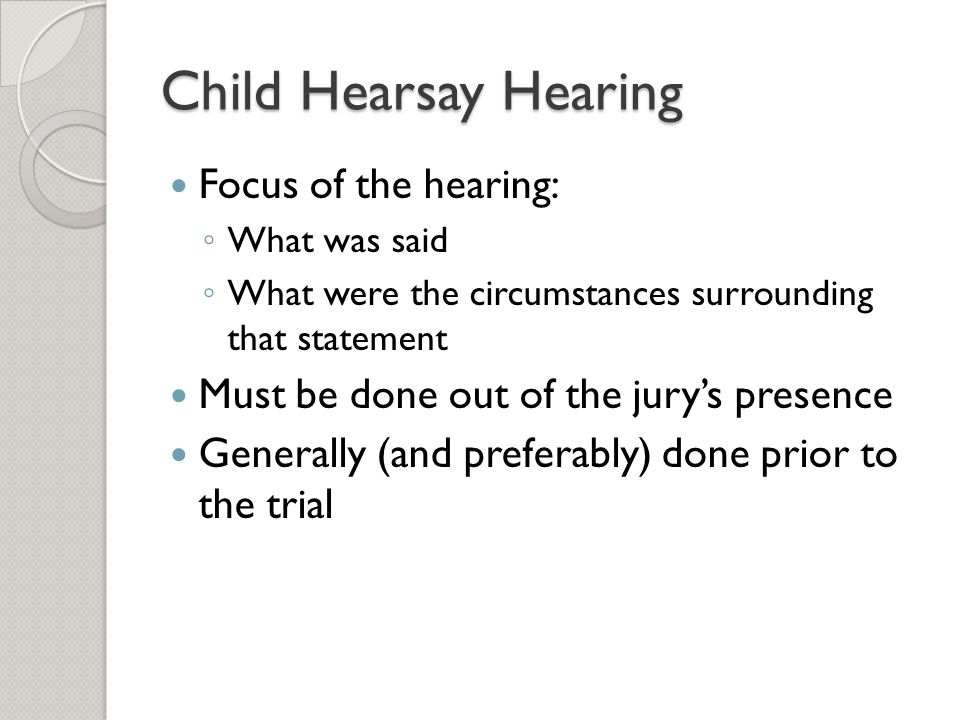Child Hearsay Hearing Focus of the hearing: