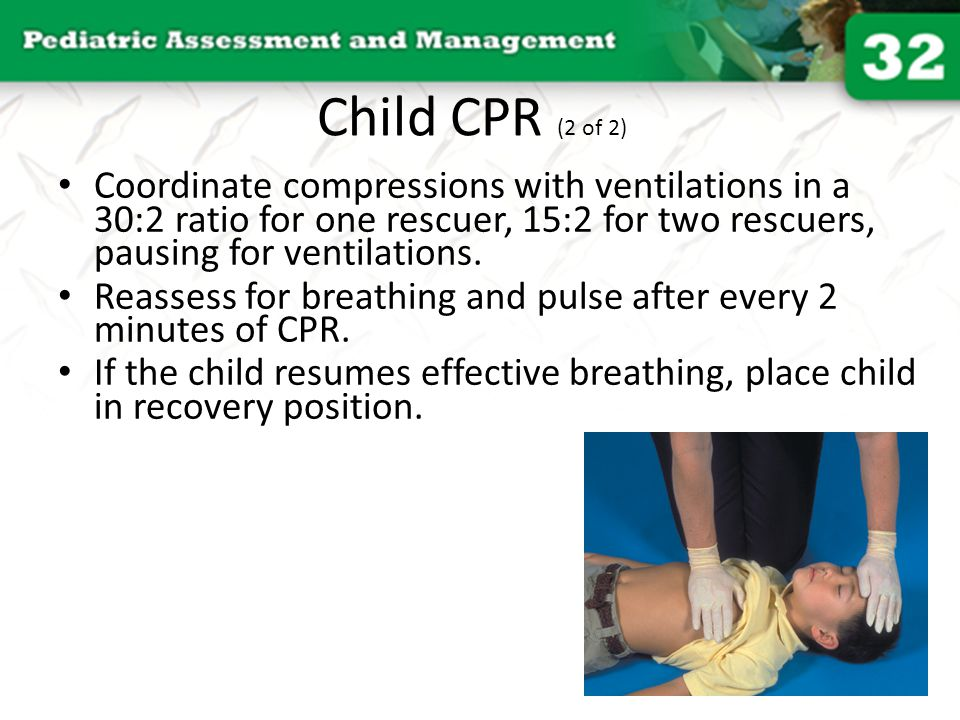 Child CPR (2 of 2) Coordinate compressions with ventilations in a 30:2 ratio for one rescuer, 15:2 for two rescuers, pausing for ventilations.