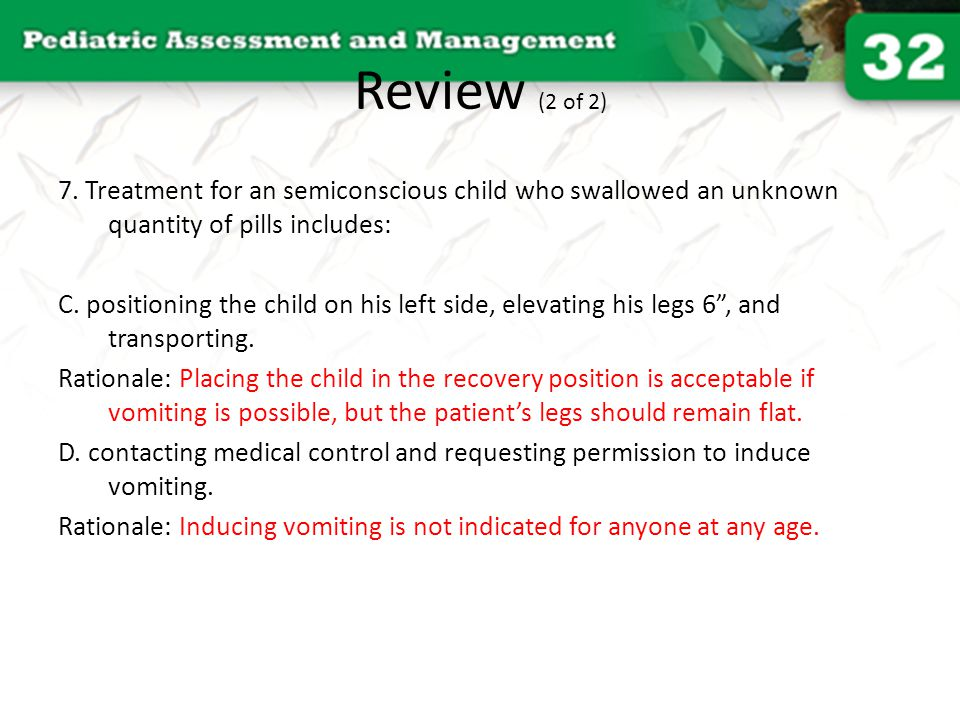 Review (2 of 2) 7. Treatment for an semiconscious child who swallowed an unknown quantity of pills includes:
