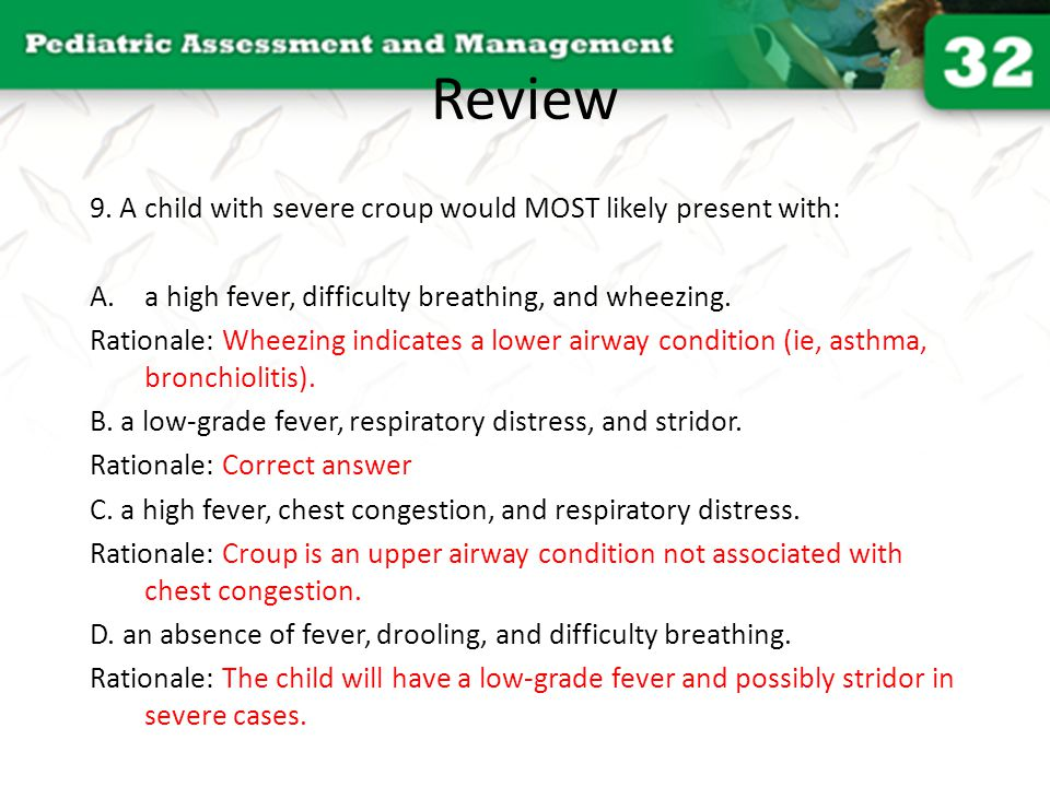 Review 9. A child with severe croup would MOST likely present with: