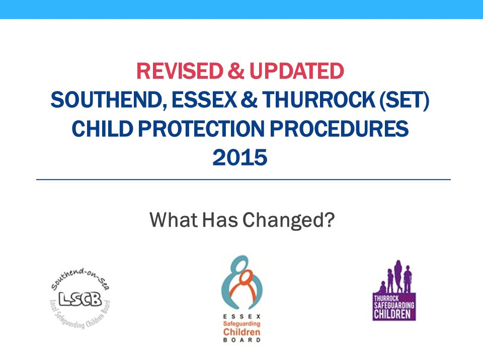 Revised & UPDATED Southend, Essex & Thurrock (SET) Child Protection Procedures 2015