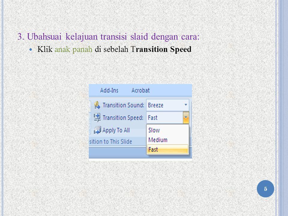 3. Ubahsuai kelajuan transisi slaid dengan cara: