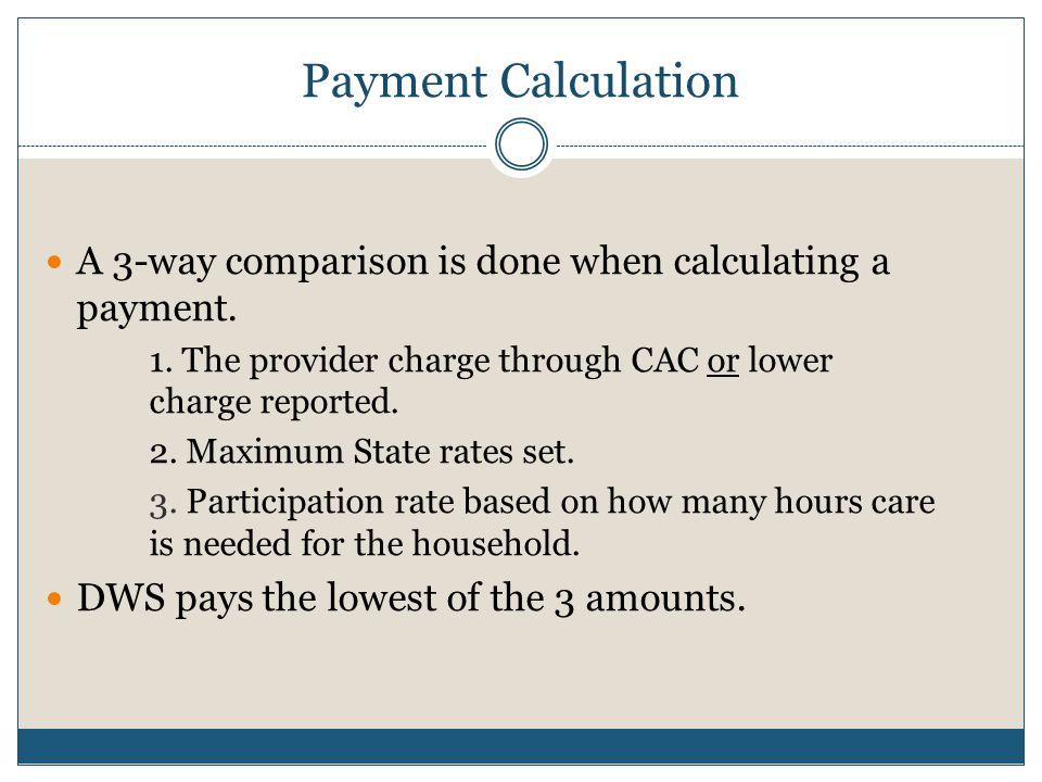 Payment Calculation A 3-way comparison is done when calculating a payment. 1. The provider charge through CAC or lower charge reported.