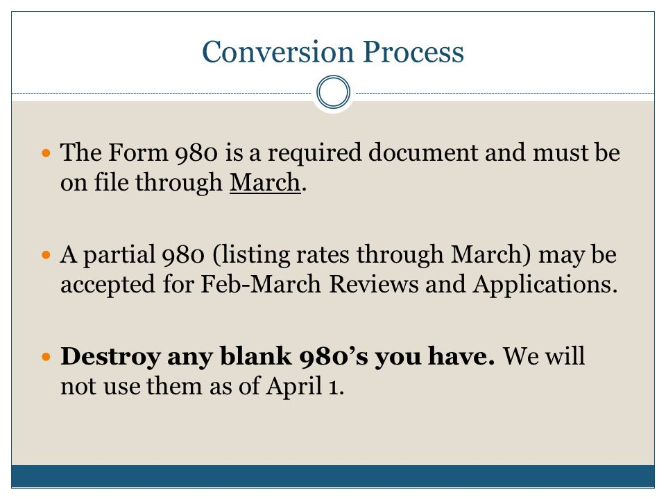 Conversion Process The Form 980 is a required document and must be on file through March.