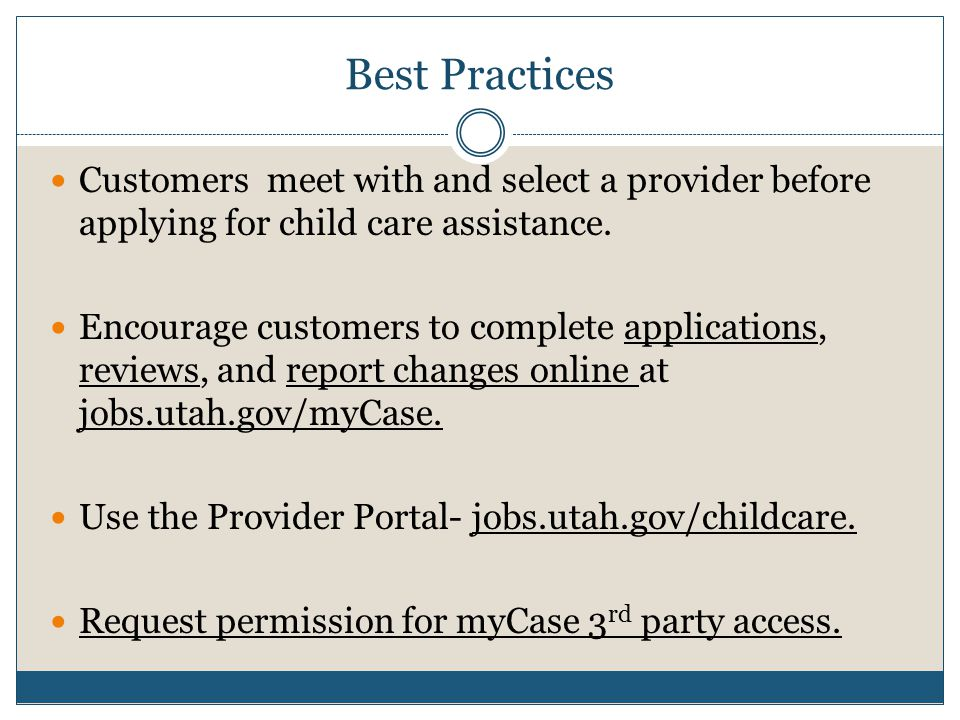 Best Practices Customers meet with and select a provider before applying for child care assistance.