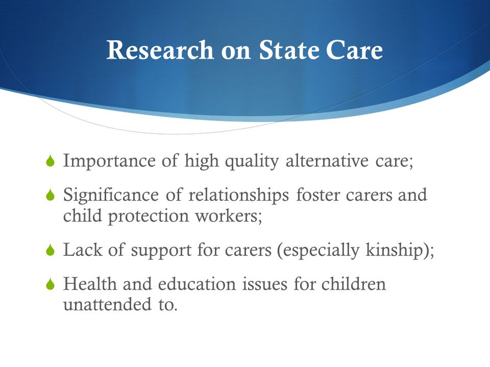 Research on State Care Importance of high quality alternative care;
