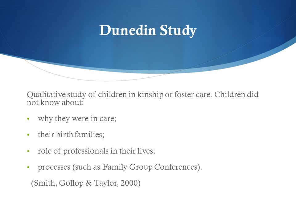 Dunedin Study Qualitative study of children in kinship or foster care. Children did not know about: