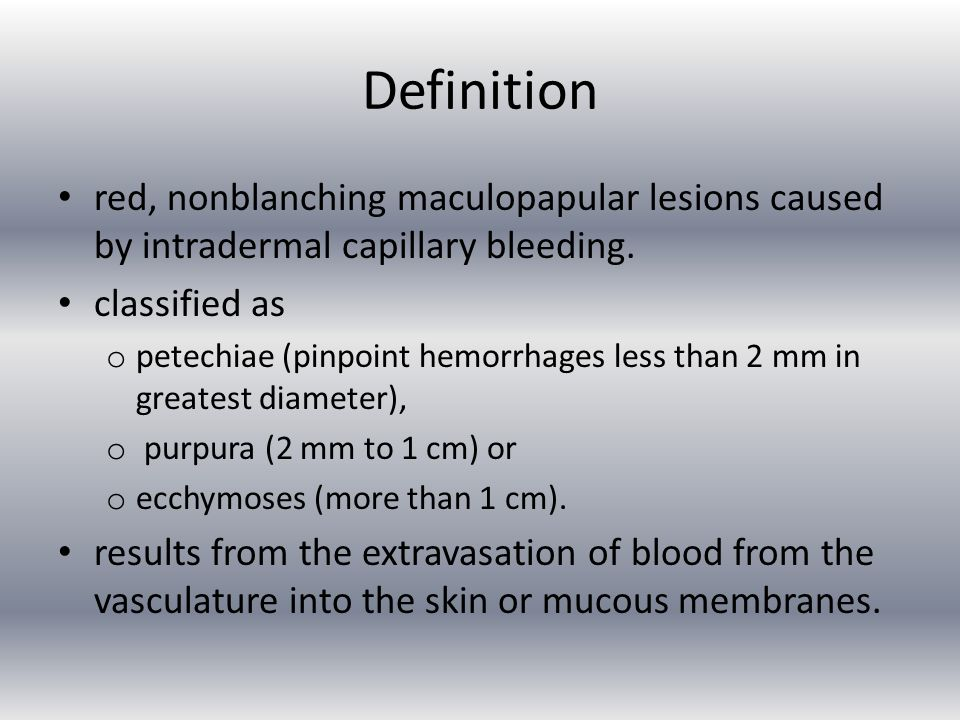 Definition red, nonblanching maculopapular lesions caused by intradermal capillary bleeding. classified as.