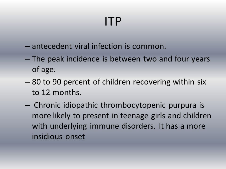 ITP antecedent viral infection is common.