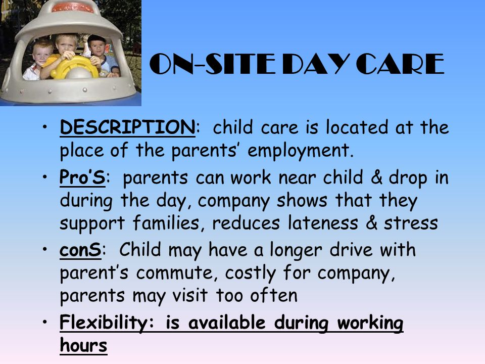 ON-SITE DAY CARE DESCRIPTION: child care is located at the place of the parents' employment.