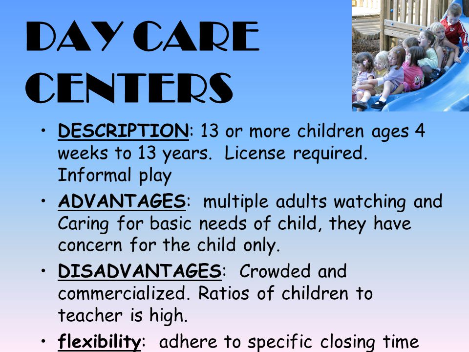 DAY CARE CENTERS DESCRIPTION: 13 or more children ages 4 weeks to 13 years. License required. Informal play.