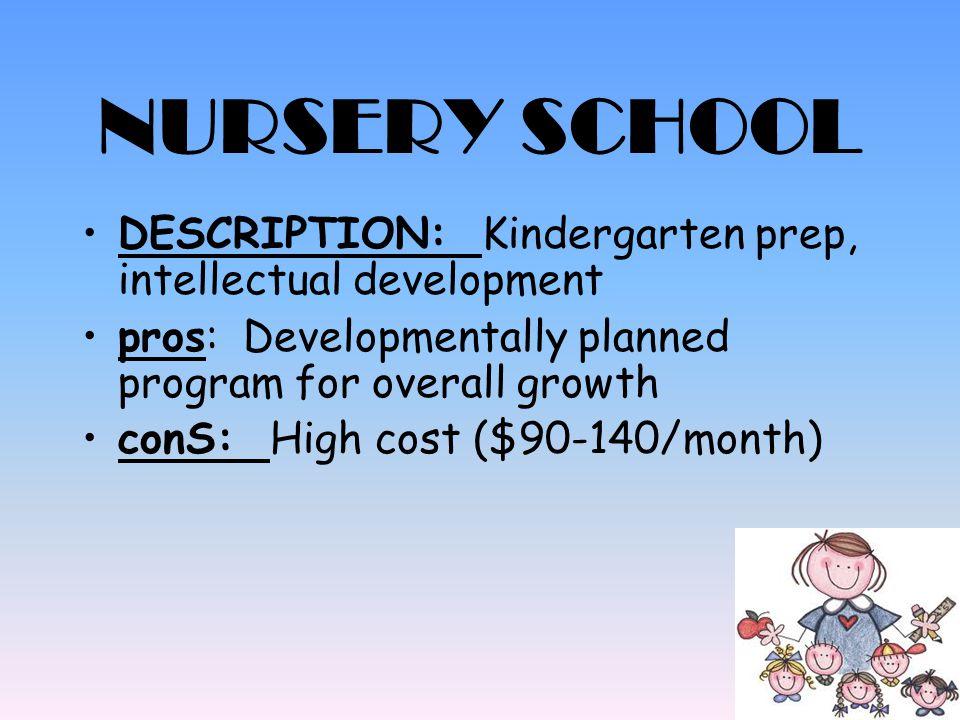 NURSERY SCHOOL DESCRIPTION: Kindergarten prep, intellectual development. pros: Developmentally planned program for overall growth.