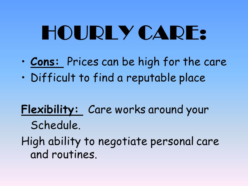 HOURLY CARE: Cons: Prices can be high for the care