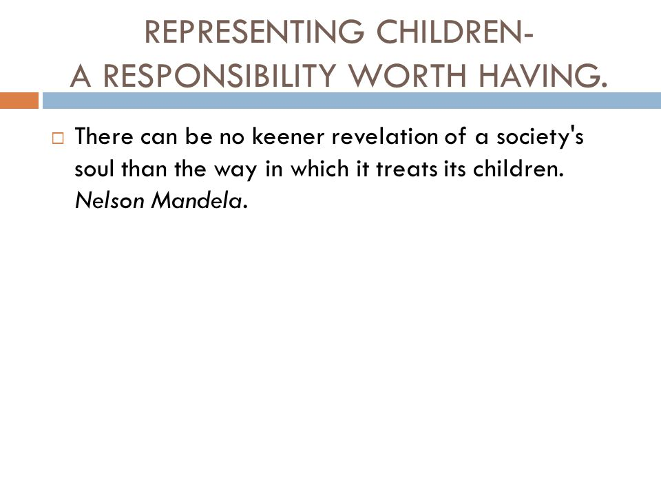 REPRESENTING CHILDREN- A RESPONSIBILITY WORTH HAVING.