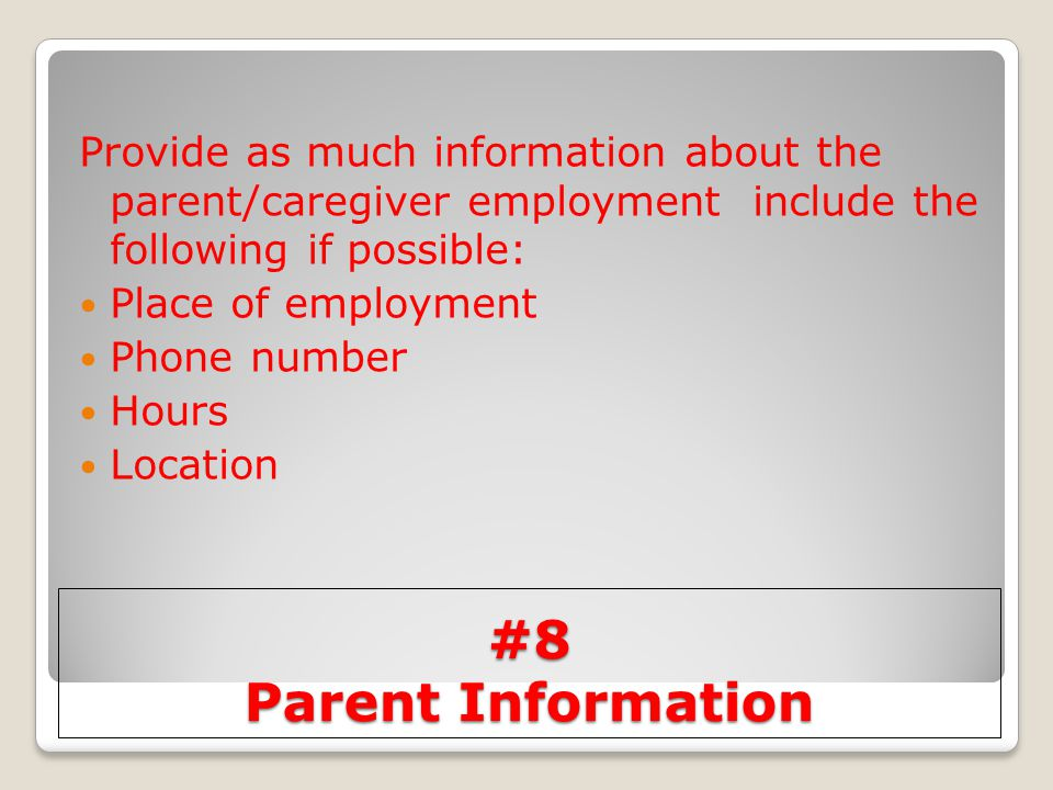 Provide as much information about the parent/caregiver employment include the following if possible: