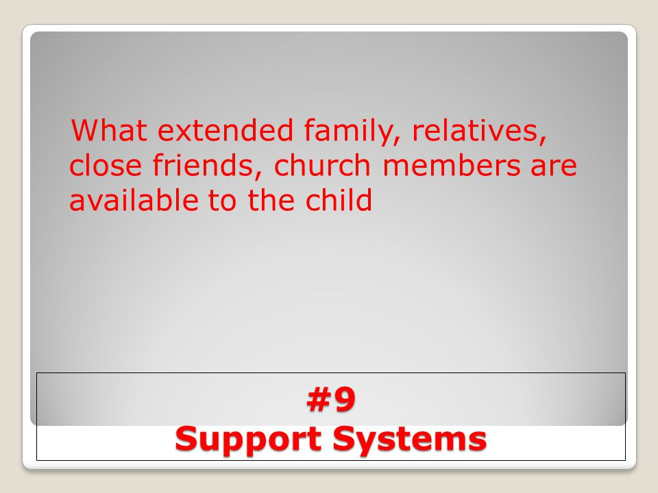 What extended family, relatives, close friends, church members are available to the child