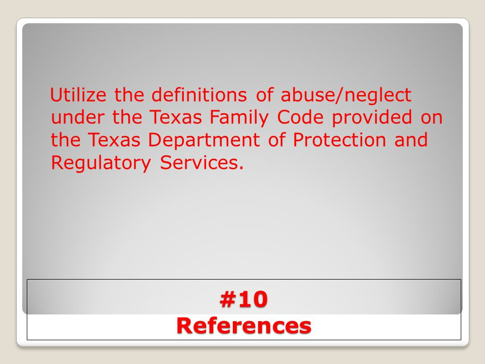 Utilize the definitions of abuse/neglect under the Texas Family Code provided on the Texas Department of Protection and Regulatory Services.