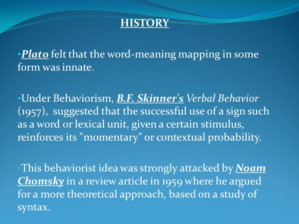 HISTORY Plato felt that the word-meaning mapping in some form was innate.