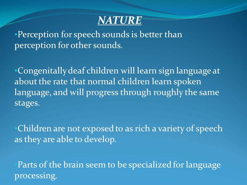 NATURE Perception for speech sounds is better than perception for other sounds.