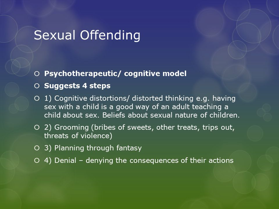 Sexual Offending Psychotherapeutic/ cognitive model Suggests 4 steps