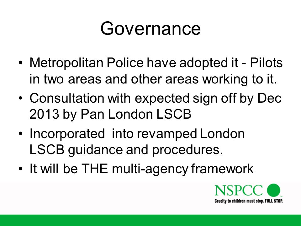 Governance Metropolitan Police have adopted it - Pilots in two areas and other areas working to it.