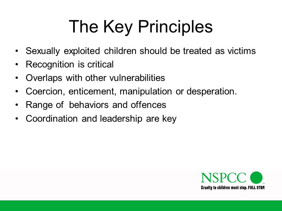 The Key Principles Sexually exploited children should be treated as victims. Recognition is critical.