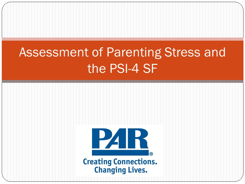 Assessment of Parenting Stress and the PSI-4 SF