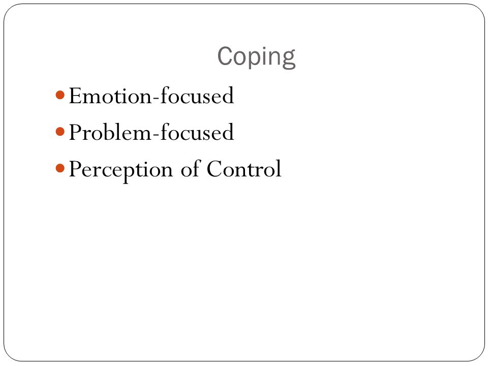 Coping Emotion-focused Problem-focused Perception of Control
