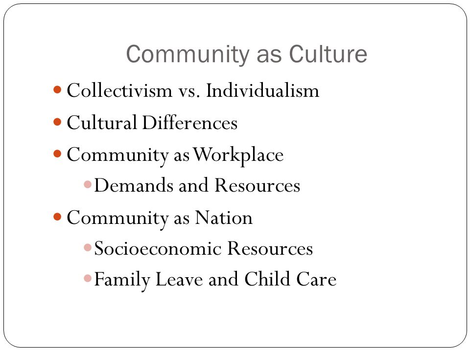 Community as Culture Collectivism vs. Individualism