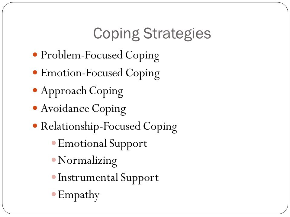 Coping Strategies Problem-Focused Coping Emotion-Focused Coping