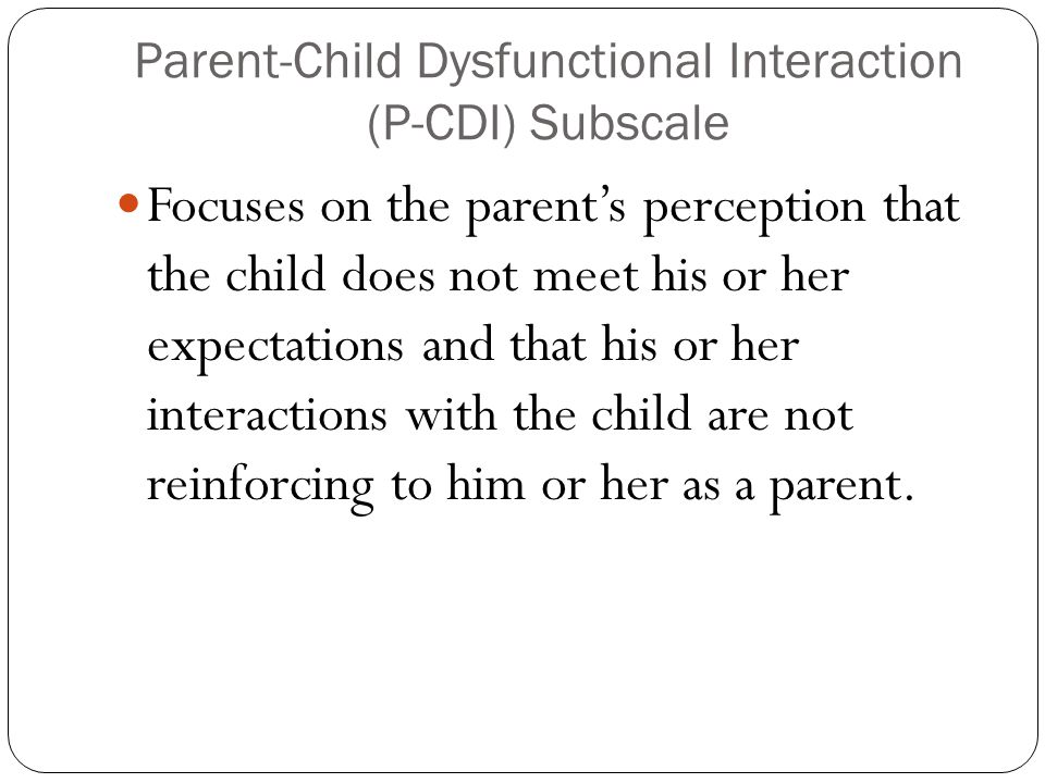 Parent-Child Dysfunctional Interaction (P-CDI) Subscale