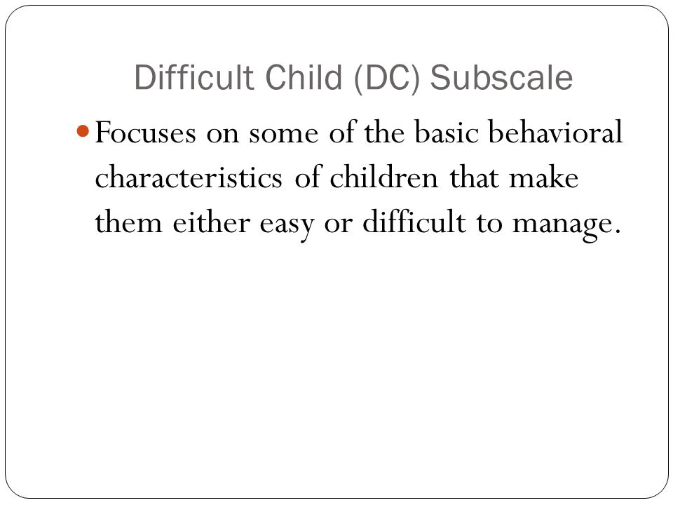 Difficult Child (DC) Subscale