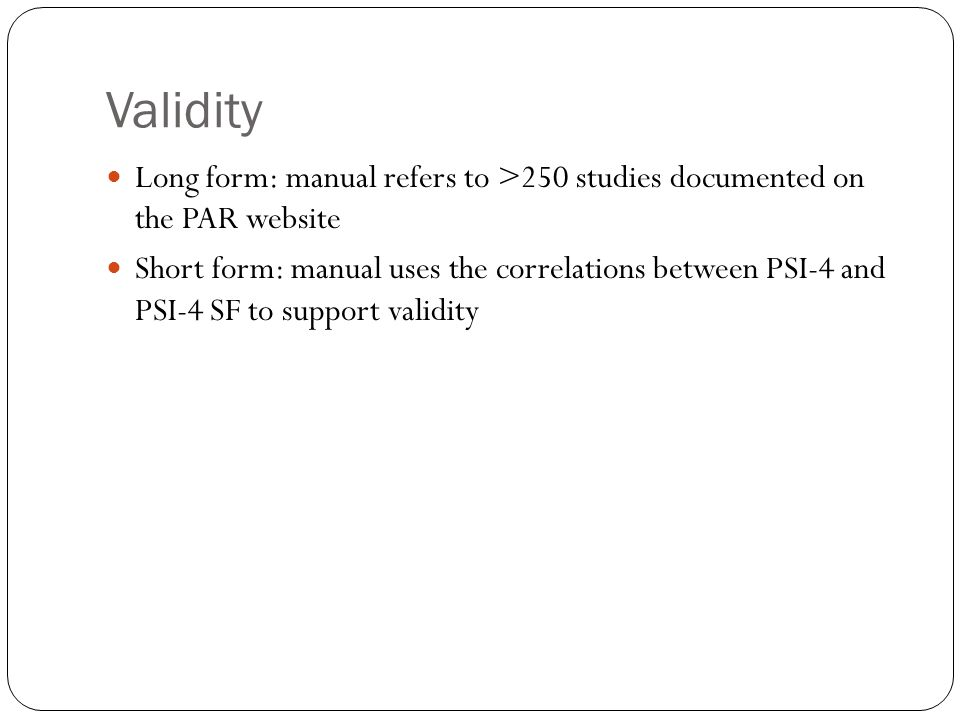Validity Long form: manual refers to >250 studies documented on the PAR website.
