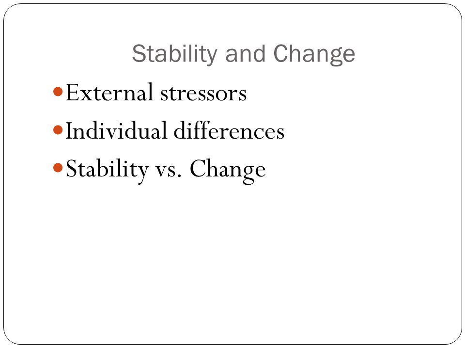 Individual differences Stability vs. Change