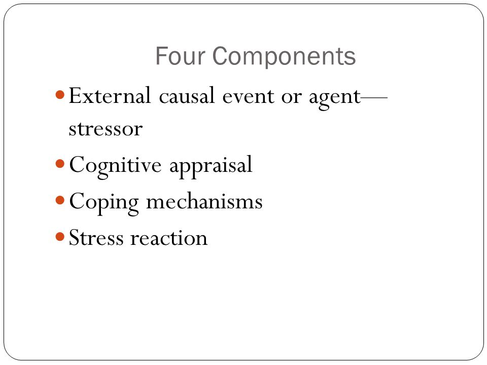 External causal event or agent— stressor Cognitive appraisal
