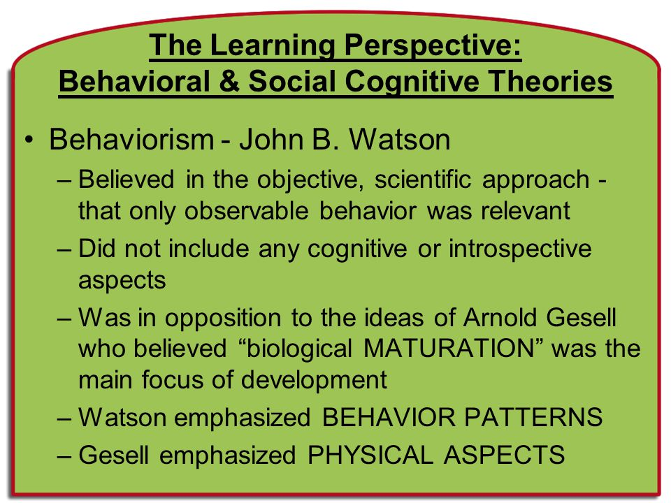 The Learning Perspective: Behavioral & Social Cognitive Theories