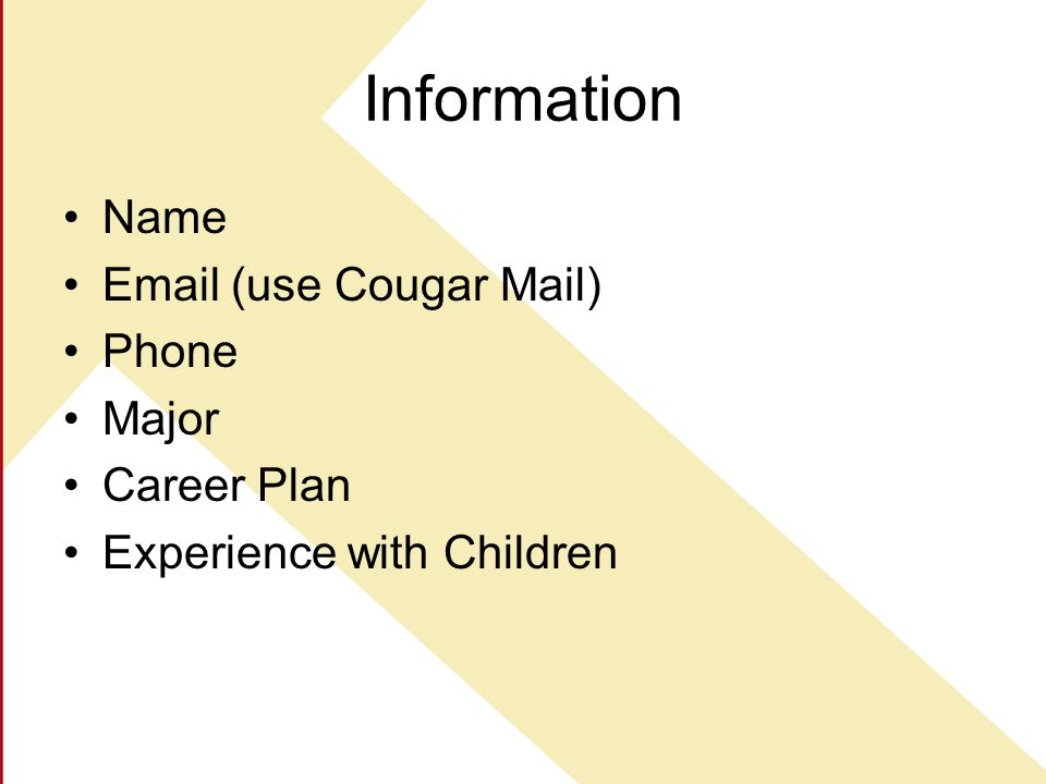 Information Name Email (use Cougar Mail) Phone Major Career Plan