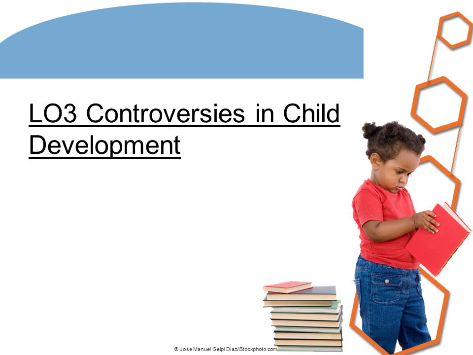 LO3 Controversies in Child Development