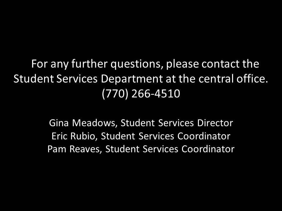 For any further questions, please contact the Student Services Department at the central office.