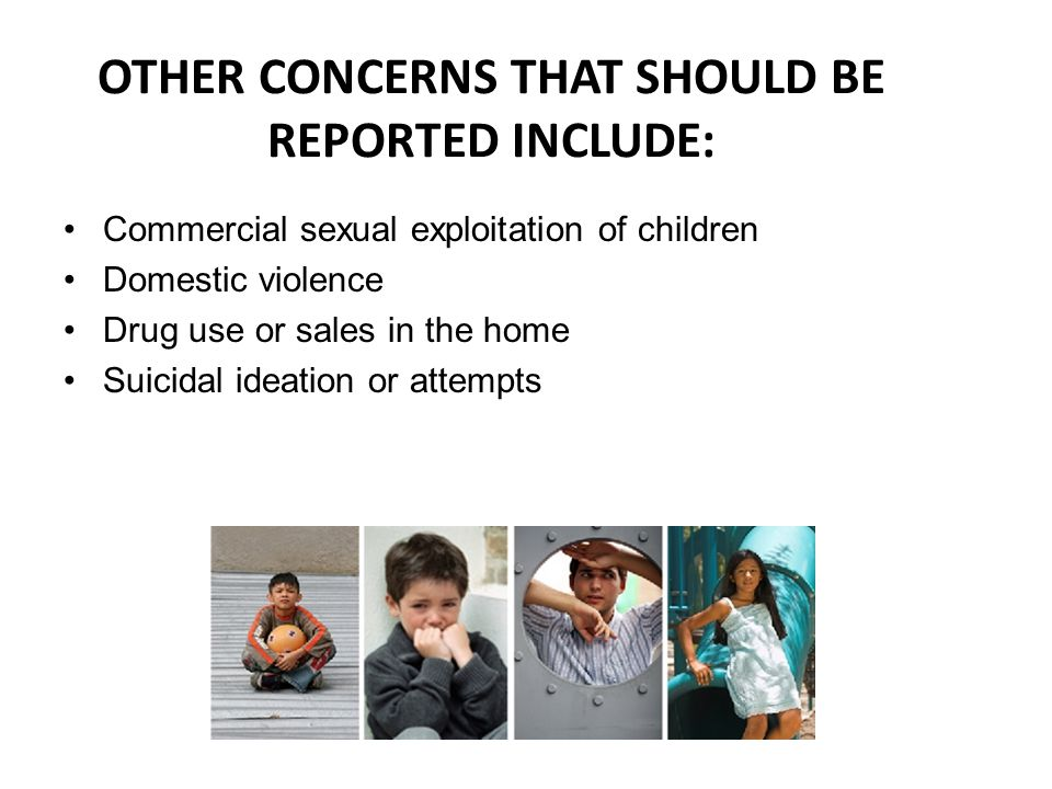 OTHER CONCERNS THAT SHOULD BE REPORTED INCLUDE: