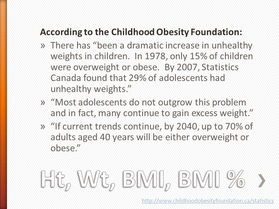 Ht, Wt, BMI, BMI % According to the Childhood Obesity Foundation:
