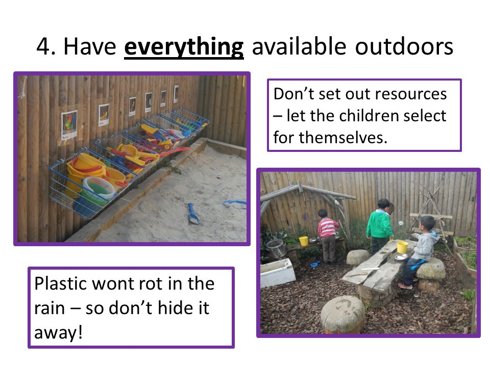 4. Have everything available outdoors